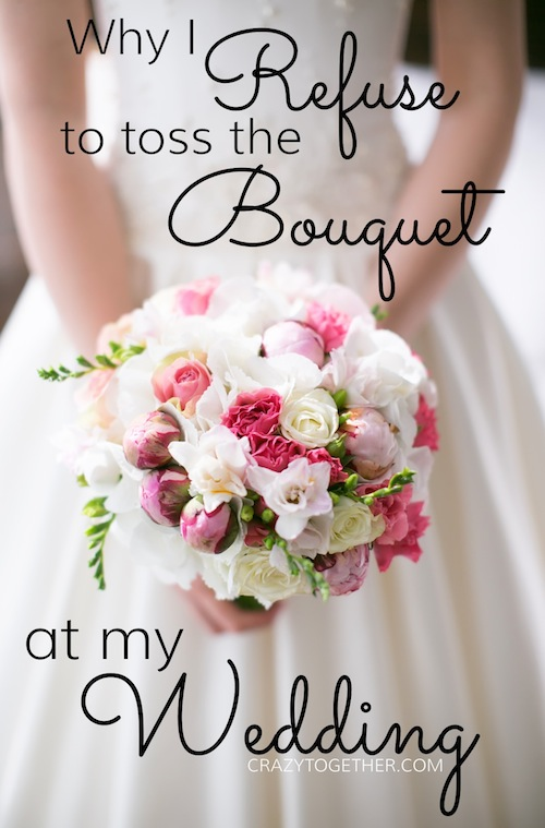 Why I Refuse to toss the Bouquet at my Wedding