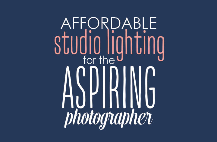 Affordable Studio Lighting for the Aspiring Photographer