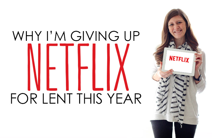 Why I'm Giving Up Netflix for Lent this Year