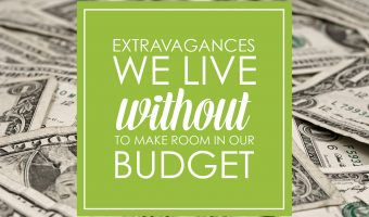 7 Extravagances We Live Without to Make Room in our Budget